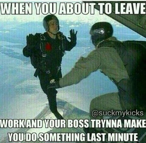 When you're about to leave work..