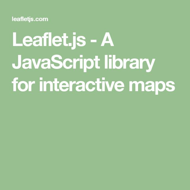 Leaflet.js - A JavaScript library for interactive maps