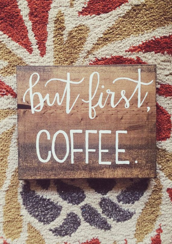 But first, Coffee.  This small wooden sign is perfect for your kitchen wall or counter! Wooden sign is on stained pine and measures