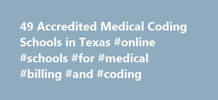49 Accredited Medical Coding Schools in Texas #online #schools #for #medical #billing #and #coding http://uganda.nef2.com/49-accredited-medical-coding-schools-in-texas-online-schools-for-medical-billing-and-coding/  # Find Your Degree Medical Coding Schools In Texas There are 49 accredited medical coding schools in Texas for faculty who teach medical coding classes to choose from. Below are statistics and other relevant data to help analyze the state of medical coding and medical coding…