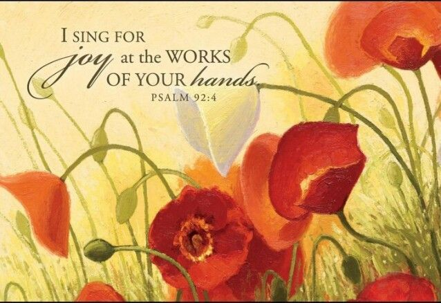 Psalm 92:4...It is good to give thanks to the LORD
