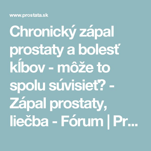 Chronický zápal prostaty a bolesť kĺbov - môže to spolu súvisieť? - Zápal prostaty, liečba - Fórum  | Prostata - urologické centrum