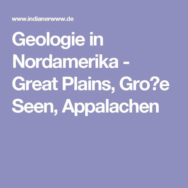 Geologie in Nordamerika - Great Plains, Gro�e Seen, Appalachen