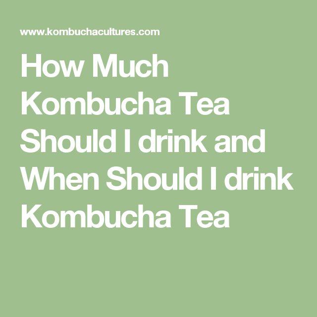 How Much Kombucha Tea Should I drink and When Should I drink Kombucha Tea