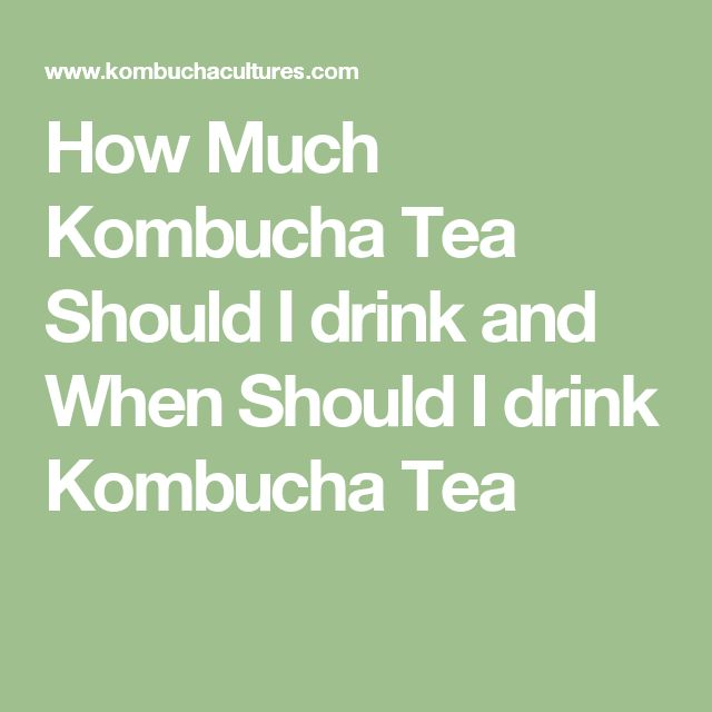 How Much Kombucha Tea Should I drink and When Should I drink Kombucha Tea