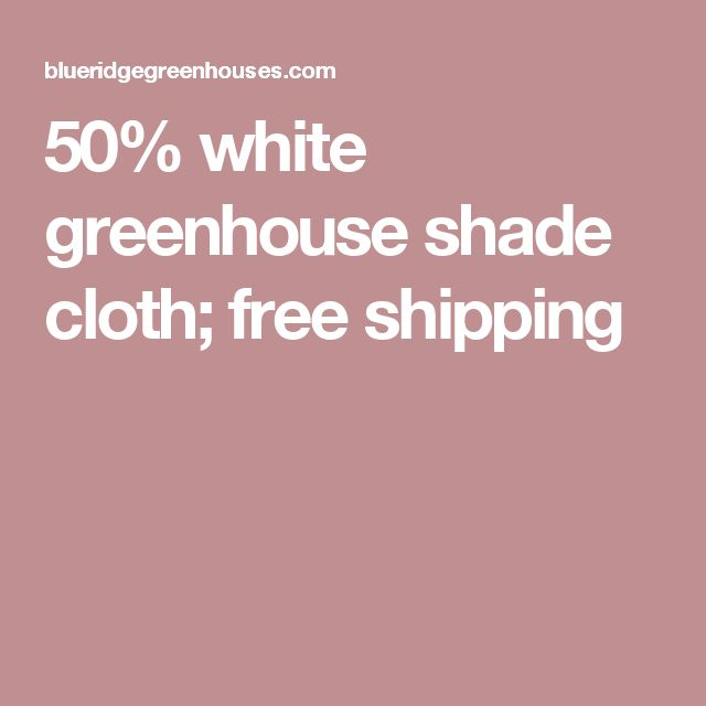 50% white greenhouse shade cloth; free shipping
