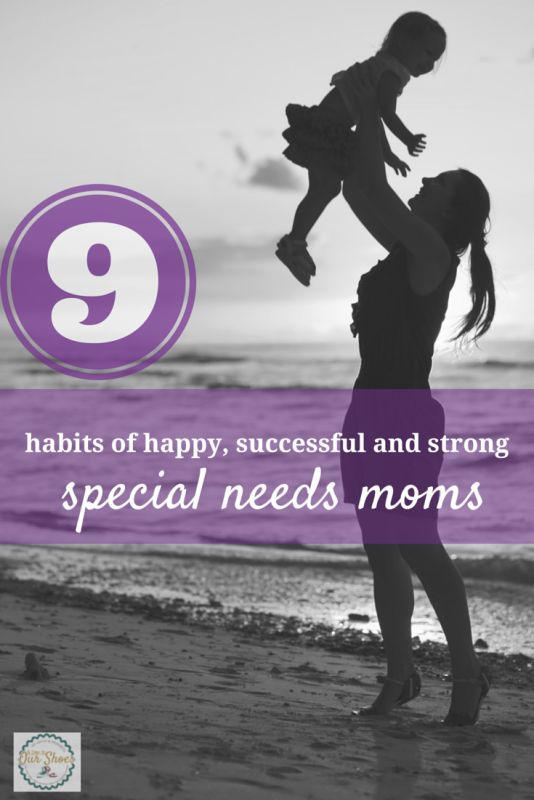 9 habits of happy, successful and strong special needs moms