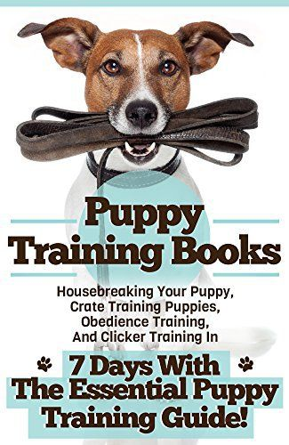 Puppy Training Books: Housebreaking Your Puppy, Crate Training Puppies, Obedience Training, And Clicker Training In 7 Days With The Essential Puppy Training Guide! - http://www.thepuppy.org/puppy-training-books-housebreaking-your-puppy-crate-training-puppies-obedience-training-and-clicker-training-in-7-days-with-the-essential-puppy-training-guide/