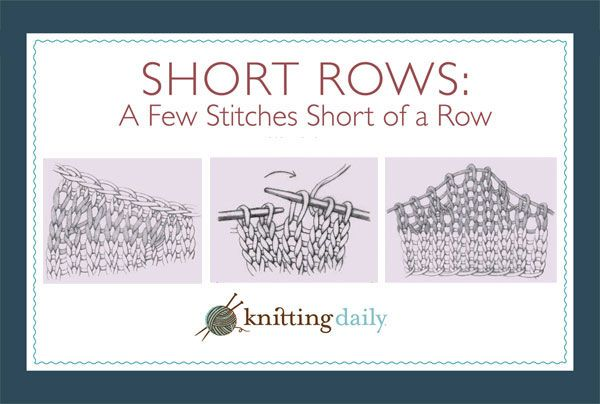Learn all about short row knitting with this free knitting tutorial and discover patterns to get you started from Knitting Daily.