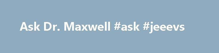 "Ask Dr. Maxwell #ask #jeeevs http://ask.nef2.com/2017/05/03/ask-dr-maxwell-ask-jeeevs/  #ask a doctor free online # Ask a Health Question ""You don't look sick."" ""It can't be that bad."" ""Your labs look normal. Is there a history of mental illness in your family?"" I Believe You. Let Me Help You End Your Chronic Pain and Illness. Ask Me a FREE Health Question Today Even after 30 years of practice as a board certified integrative/preventive medicine family physician, I'm amazed at some of the…"