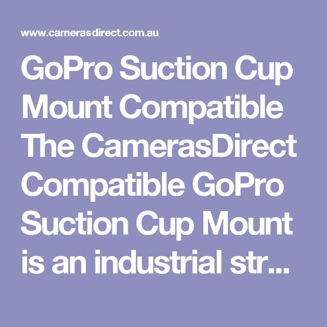 GoPro Suction Cup Mount Compatible The CamerasDirect Compatible GoPro Suction Cup Mount is an industrial strength suction cup to attach your GoPro to pretty much anything, e.g. cars, boats or motorcycles. The extension arm is reasonably short to allow for ultra compact mounting and the mount is extremely stable.  This CamerasDirect Compatible GoPro Suction Cup Mount comes with a full warranty in Australia. Pop into our Gold Coast camera store & warehouse or order online. #CamerasDirect…