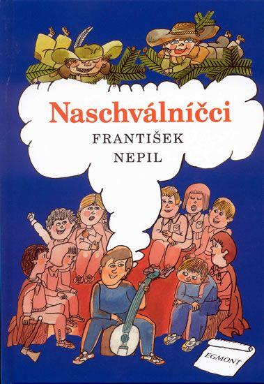 Naschválníčci, František Nepil (i to nejposlednejsi vydani je vyprodane, proto: antikvariáty, sousedi a přátelé): čtení na jaro a není spojené s divadlem.