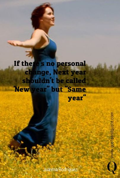 """""""If there's no personal change, next year shouldn't be called """"New Year"""" but """"Same Year"""" """" by Juanma Rodriguez. https://www.quoteandquote.com/quote/?id=1013  #quote, #newyear, #resolution, #change, #2015, #motivational, #inspirational, #routine, #adventure, #quotation, #personaldevelopment, #goal, #quoteandquote"""