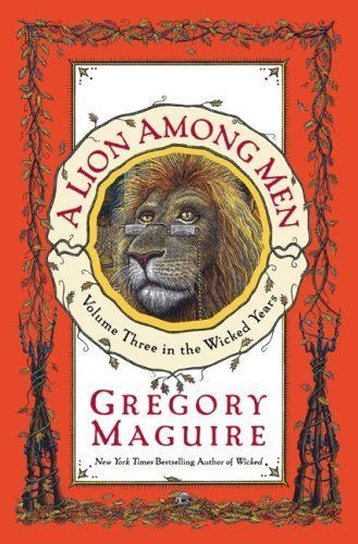 A Lion Among Men (Volume Three in The Wicked Years) - by Gregory Maguire