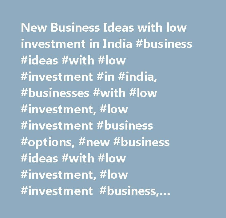 New Business Ideas with low investment in India #business #ideas #with #low #investment #in #india, #businesses #with #low #investment, #low #investment #business #options, #new #business #ideas #with #low #investment, #low #investment #business, #business #ideas #in #low #investment, #best #business #ideas #with #low #investment…