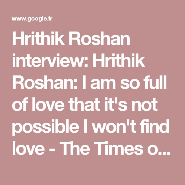 Hrithik Roshan interview: Hrithik Roshan: I am so full of love that it's not possible I won't find love - The Times of India on Mobile
