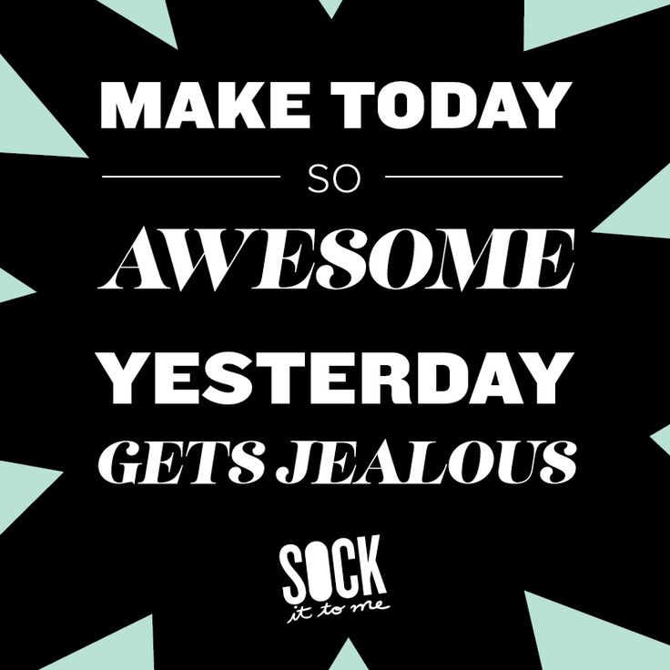 How To Make Someone Jealous Quotes: Make Today So Awesome Yesterday Gets Jealous