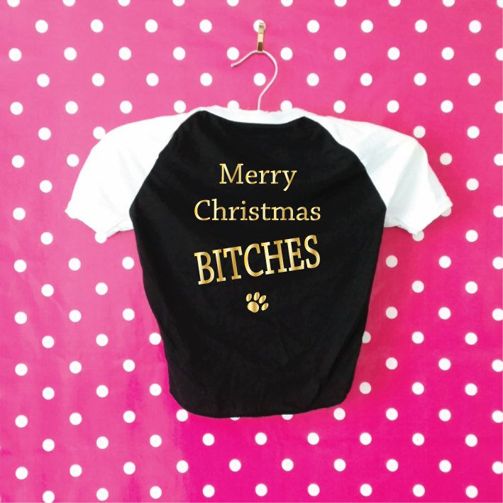 Dog T-Shirt. Merry Christmas Bitches. American Apparel Dog Clothes. Christmas Dog Shirt. Christmas Dog Gift. by SoPinkUK on Etsy