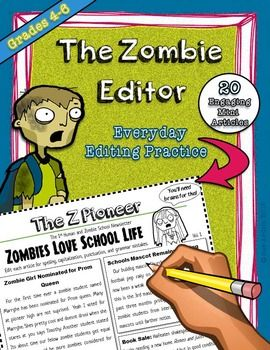 The Zombie Editor is a great tool to get your students excited about editing practice! You get a months worth of daily grammar practices  each newsletter (4 in total) has 5 silly and hair-raising articles - that's 20 engaging articles*, ready for editing!