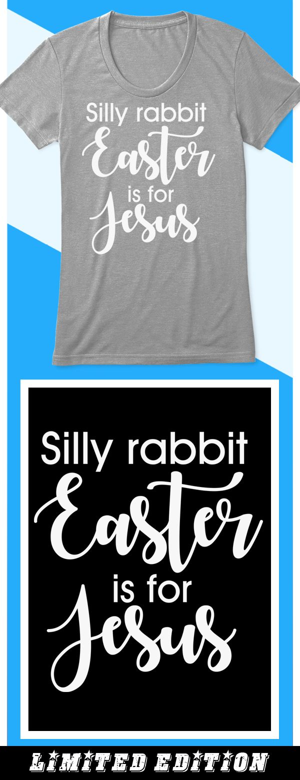 Silly Rabbit, Easter is for Jesus - Limited edition. Order 2 or more for friends/family & save on shipping! Makes a great gift!