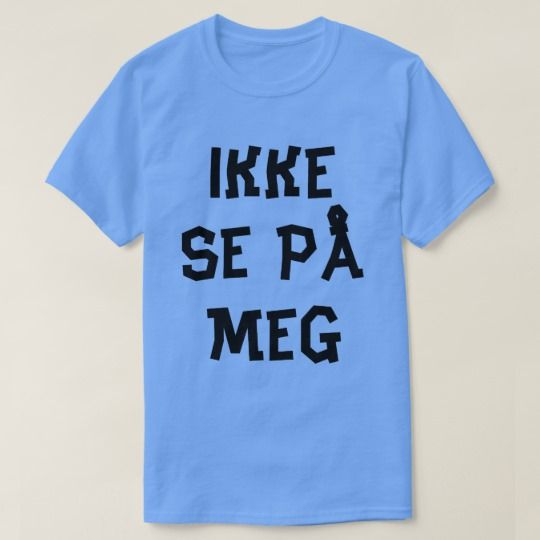 Norwegian text do not look at me in Norwegian T-Shirt A blue t-shirt with a text in Norwegian: ikke sjå på meg that can be translate to: do not look at me. Get this t-shirt that will give you a unique and different look.