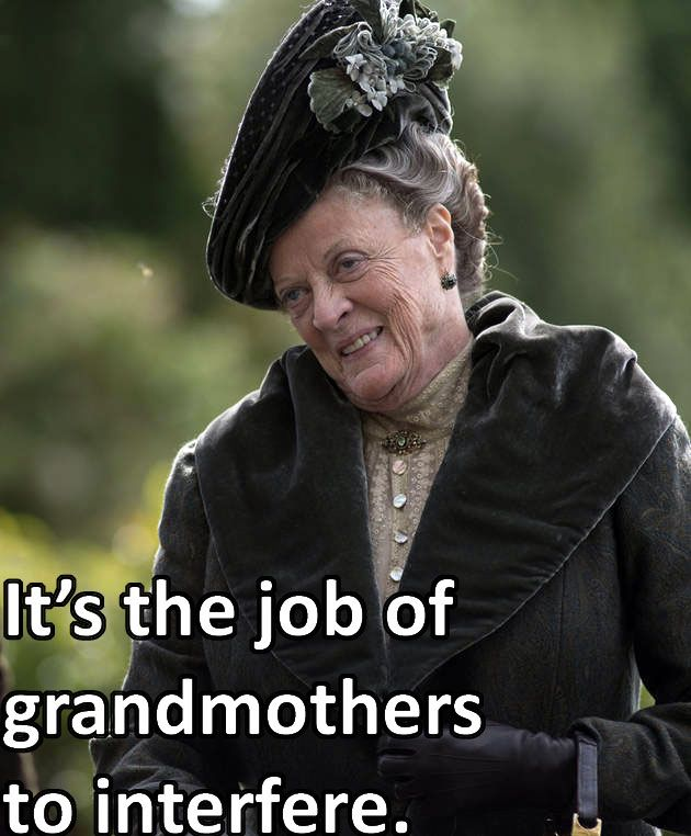 Violet Crawley (Maggie Smith) in Downton Abbey, season 4, episode 1:  It's the job of grandmothers to interfere.