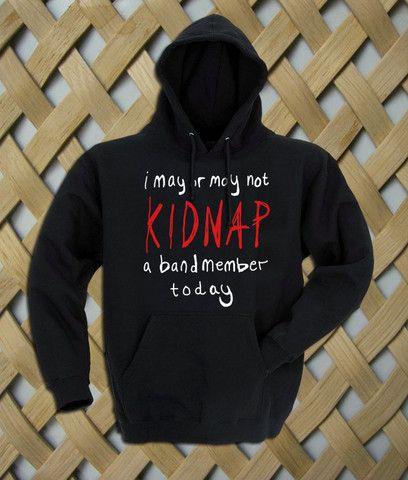 Kidnap A Band Member Hoodie #shirt #tanktop #tops #tees #tee  #graphictees #tumblrshirt #hoodie #unisex clothing