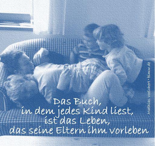 Das Buch, in dem jedes Kind liest, ist das Leben, das seine Eltern ihm vorleben…