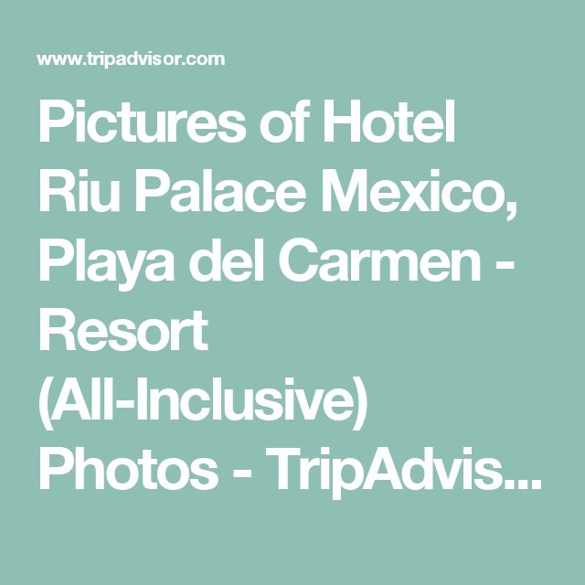 Pictures of Hotel Riu Palace Mexico, Playa del Carmen - Resort (All-Inclusive) Photos - TripAdvisor