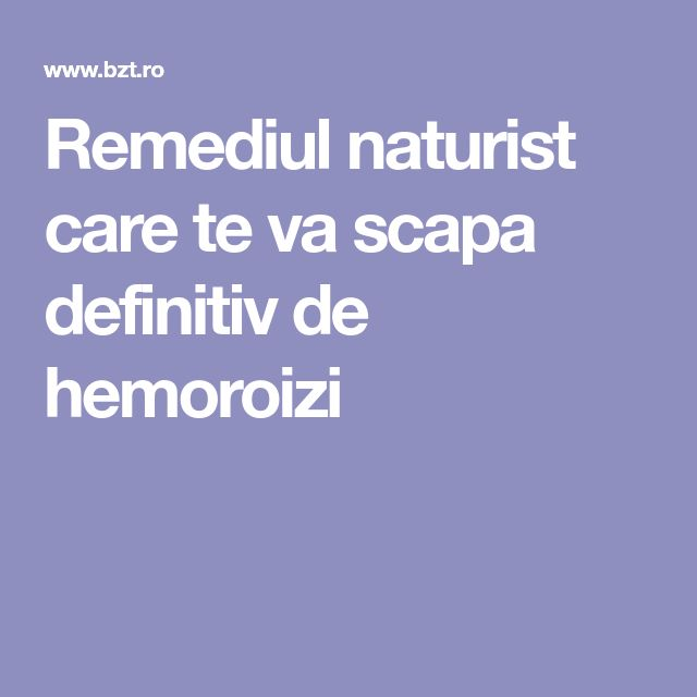 Remediul naturist care te va scapa definitiv de hemoroizi