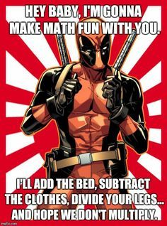 Deadpool Pick Up Lines | HEY BABY, I'M GONNA MAKE MATH FUN WITH YOU. I'LL ADD THE BED, SUBTRACT THE CLOTHES, DIVIDE YOUR LEGS... AND HOPE WE DON'T MULTIPLY. | image tagged in memes,deadpool pick up lines | made w/ Imgflip meme maker