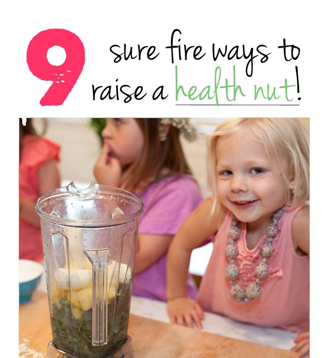 Love these tips on how to raise a health nut - must post on the fridge!