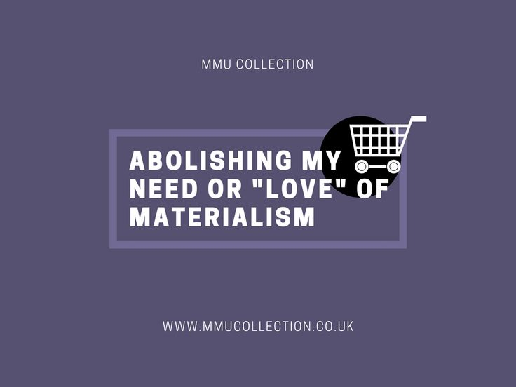 """Abolishing My Need or """"Love"""" of Materialism"""