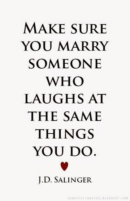 ''Make sure you marry someone who laughs at the same things you do.'' -- J.D. Salinger