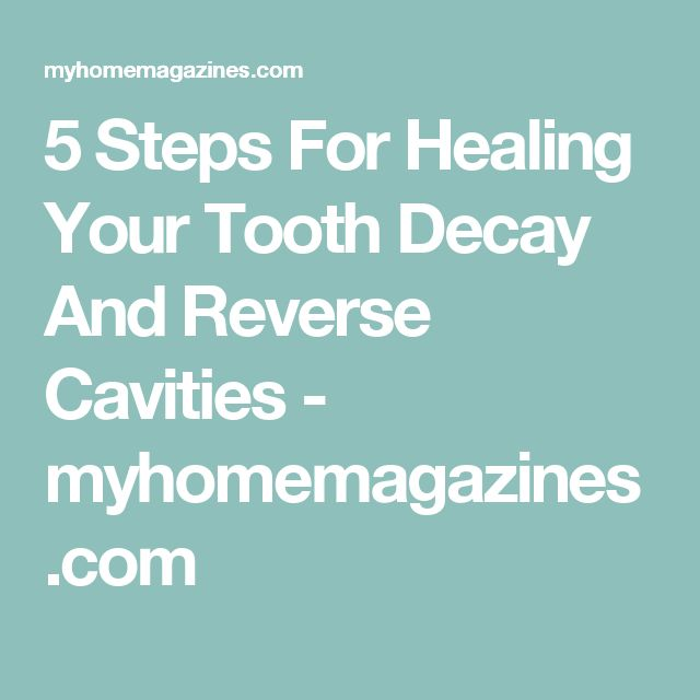 5 Steps For Healing Your Tooth Decay And Reverse Cavities - myhomemagazines.com