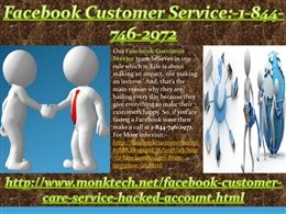 "Is Facebook Customer Service:-1-844-746-2972 really fruitful? "" Yes, our Facebook Customer Service team is really one stop solution for the Facebook users who are encountering Facebook issues. Just, dial 1-844-746-2972 to get the following solutions:- • Want to adjust default language of Facebook. • Don't you know the meaning of poke? Aren't you able to upload pictures on Facebook? More explore, visit here:- http://www.monktech.net/facebook-customer-care-service-hacked-account.html or…"