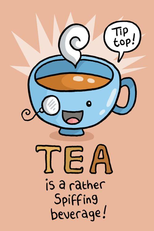 Tea - a rather spiffing beverage.