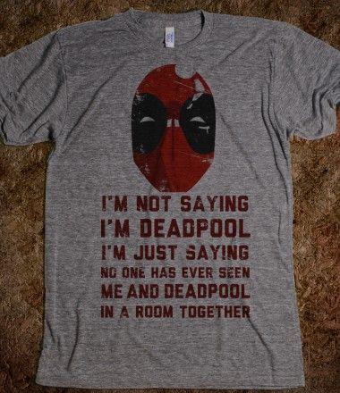 I'm Not Saying I'm Deadpool  OMG @Nate Sykes