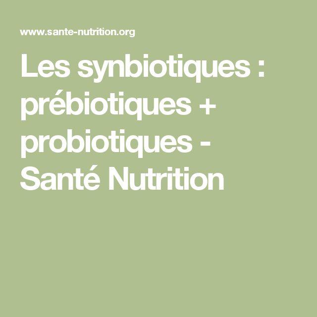 Les synbiotiques : prébiotiques + probiotiques - Santé Nutrition