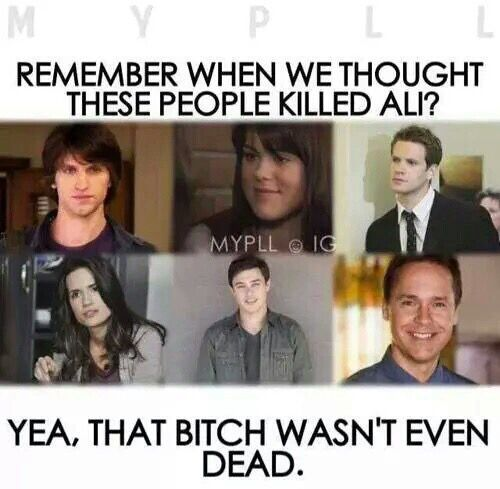 Nope I don't remember those flimsy ass put together theories I had me convinced that these incapable dumbass people *coughcough* Paige *coughcough* Ian could possibly kill the baddest bitch there ever was: Alison DiLaurentis
