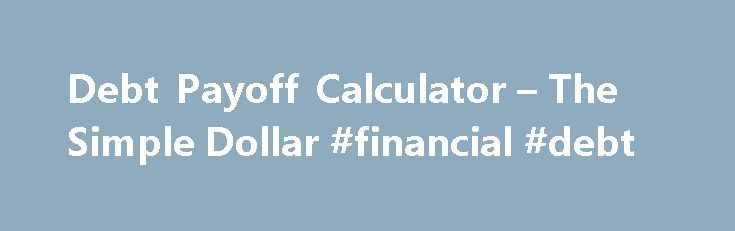 Debt Payoff Calculator u2013 The Simple Dollar #financial #debt   - debt payoff calculator