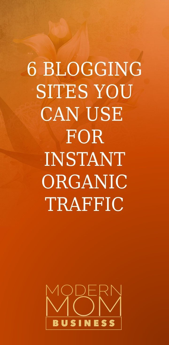6 Blogging Sites You Can Use For Instant Organic Traffic | http://www.modernmombusiness.com/6-blogging-sites-you-can-contribute-to-for-instant-organic-traffic/