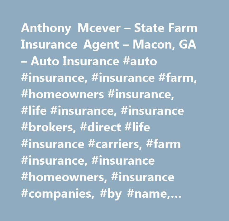 Anthony Mcever – State Farm Insurance Agent – Macon, GA – Auto Insurance #auto #insurance, #insurance #farm, #homeowners #insurance, #life #insurance, #insurance #brokers, #direct #life #insurance #carriers, #farm #insurance, #insurance #homeowners, #insurance #companies, #by #name, #automobile #insurance, #insurance #agencies #and #brokerages, #insurance, #insurance #agents, #brokers, #and #service, #insurance #automobile, #insurance #life, #insurance #agents # # #brokers, #insurance #home…
