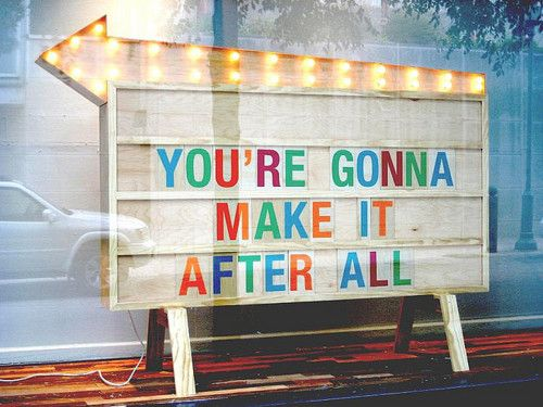 You're gonna make it after all! :)