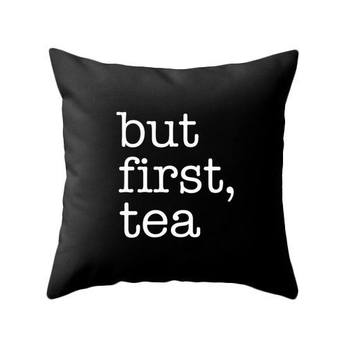 But first tea. Minimal typographic decorative pillow that will liven up any room. Its a great gift for any tea lover.    Please select which size you