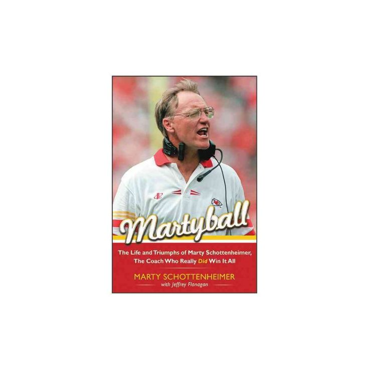 Martyball! : The Life and Triumphs of Marty Schottenheimer, the Coach Who Really Did Win It All