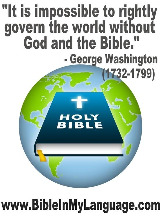 It is impossible to rightly govern the world without God and the Bible. -  George Washington