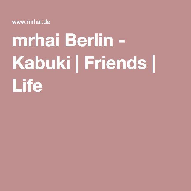 mrhai Berlin - Kabuki | Friends | Life