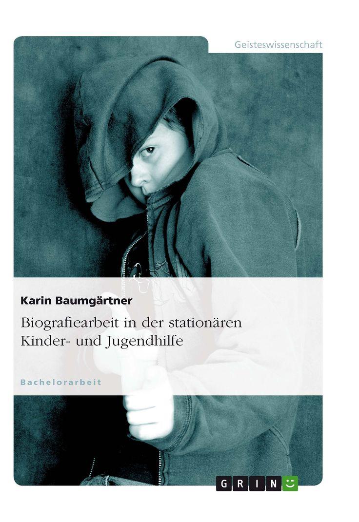 Biografiearbeit in der stationären Kinder- und Jugendhilfe GRIN http://grin.to/9hgQk Amazon http://grin.to/Pdt4O