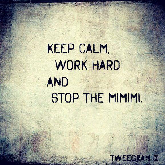 Keep Calm, Work Hard and Stop The Mimimi!